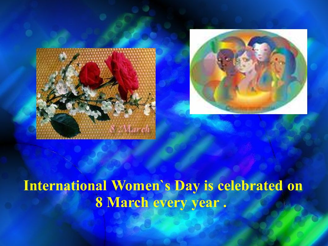 In some places like China, Russia, Vietnam and Bulgaria International Women`s Day is a holiday.