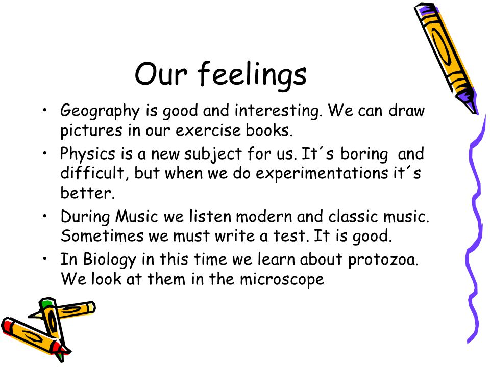 Our feelings Geography is good and interesting. We can draw pictures in our exercise books.