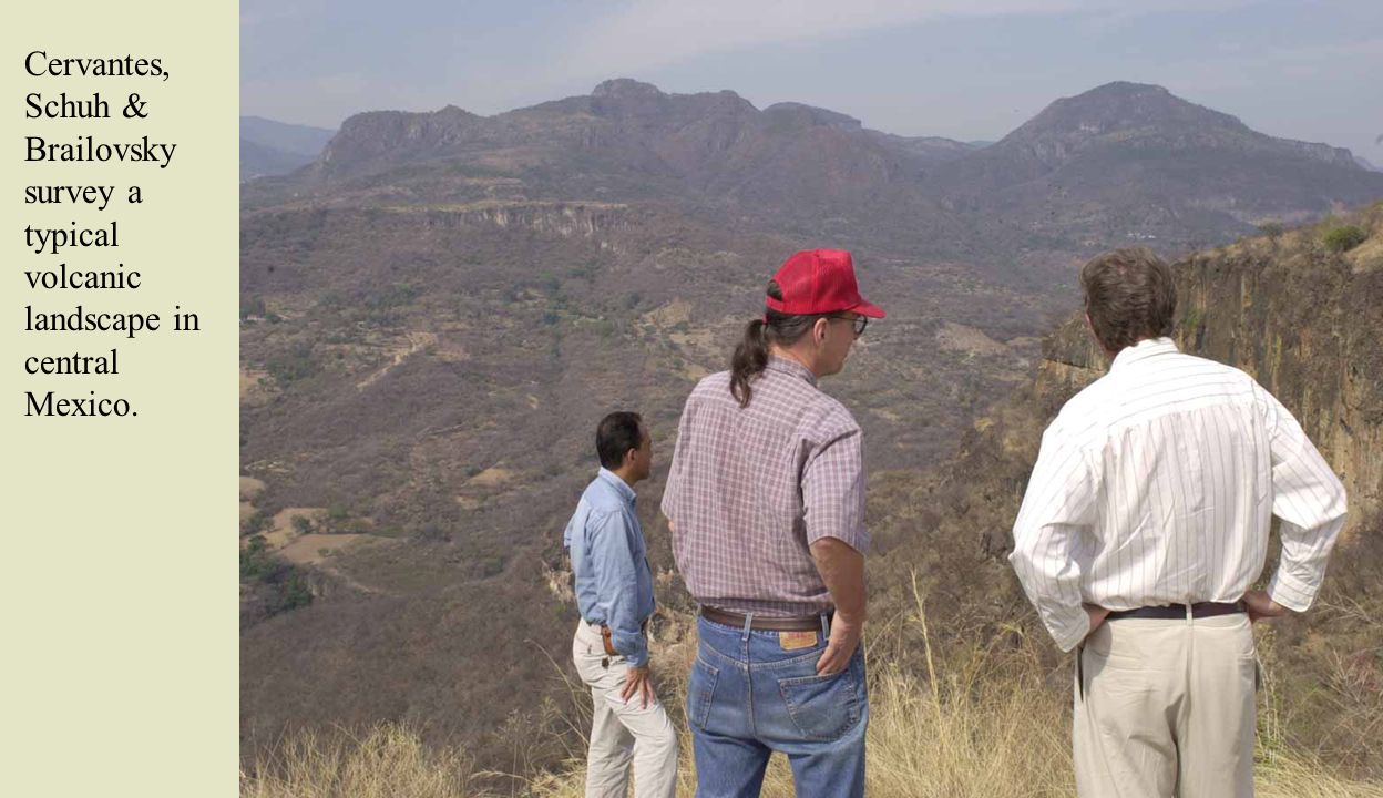 Cervantes, Schuh & Brailovsky survey a typical volcanic landscape in central Mexico.