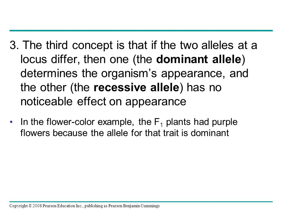 3. The third concept is that if the two alleles at a locus differ, then one (the dominant allele) determines the organisms appearance, and the other (