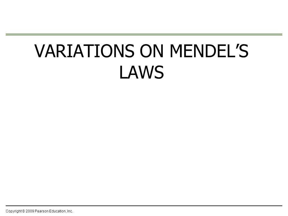 VARIATIONS ON MENDELS LAWS Copyright © 2009 Pearson Education, Inc.
