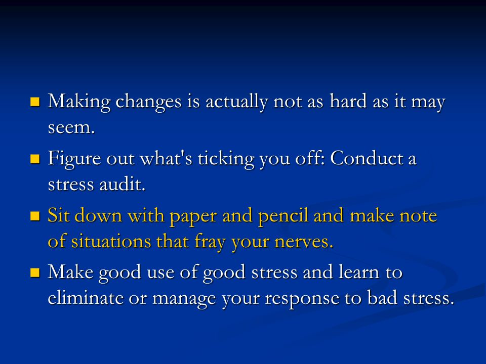 Making changes is actually not as hard as it may seem. Making changes is actually not as hard as it may seem. Figure out what's ticking you off: Condu