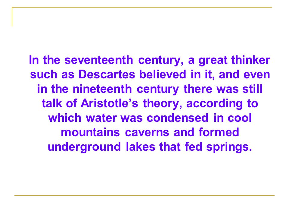 In the seventeenth century, a great thinker such as Descartes believed in it, and even in the nineteenth century there was still talk of Aristotles th
