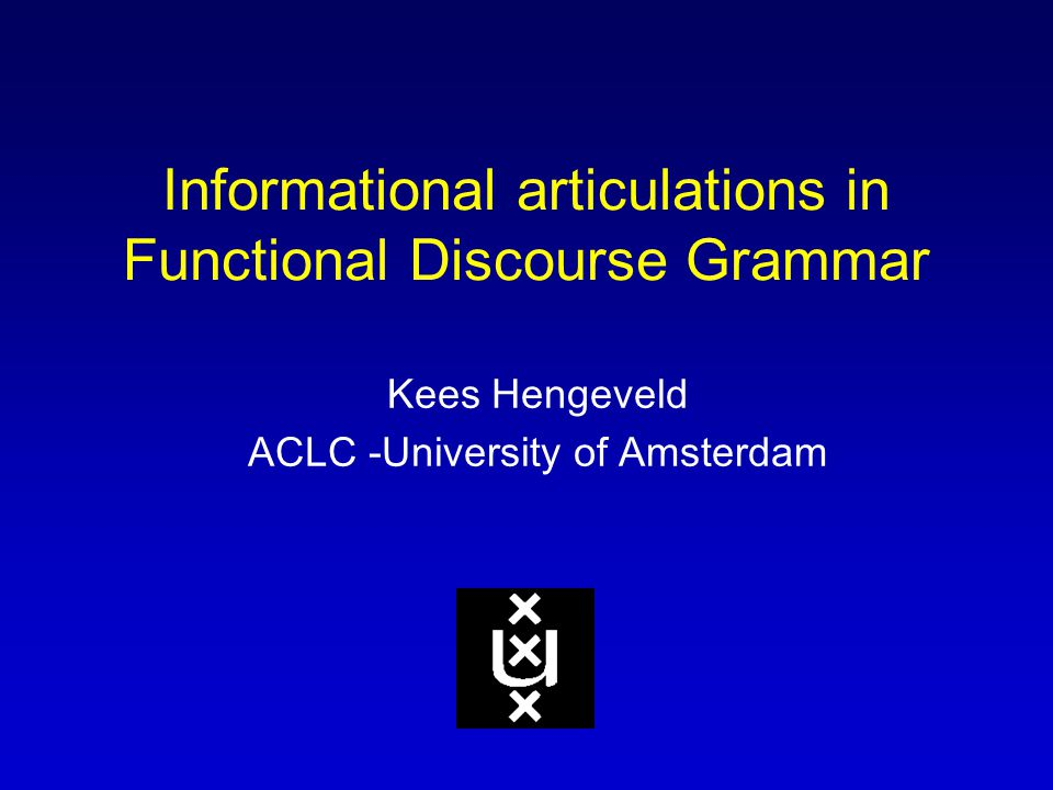 Informational articulations in Functional Discourse Grammar Kees Hengeveld ACLC -University of Amsterdam