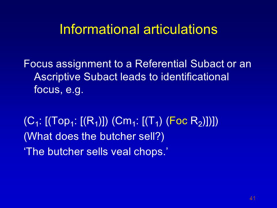 Informational articulations Focus assignment to a Referential Subact or an Ascriptive Subact leads to identificational focus, e.g.