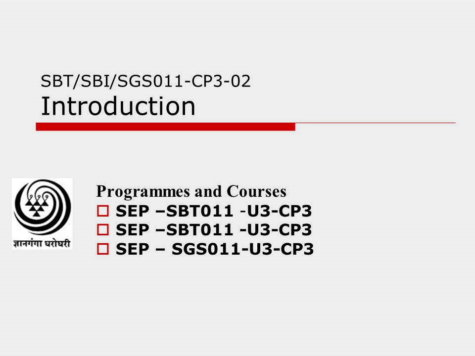 SBT/SBI/SGS011-CP3-02 Introduction Programmes and Courses SEP –SBT011 -U3-CP3 SEP – SGS011-U3-CP3