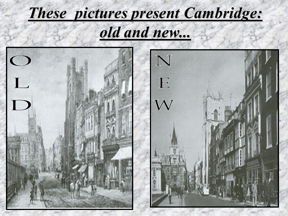 These pictures present Cambridge: old and new...