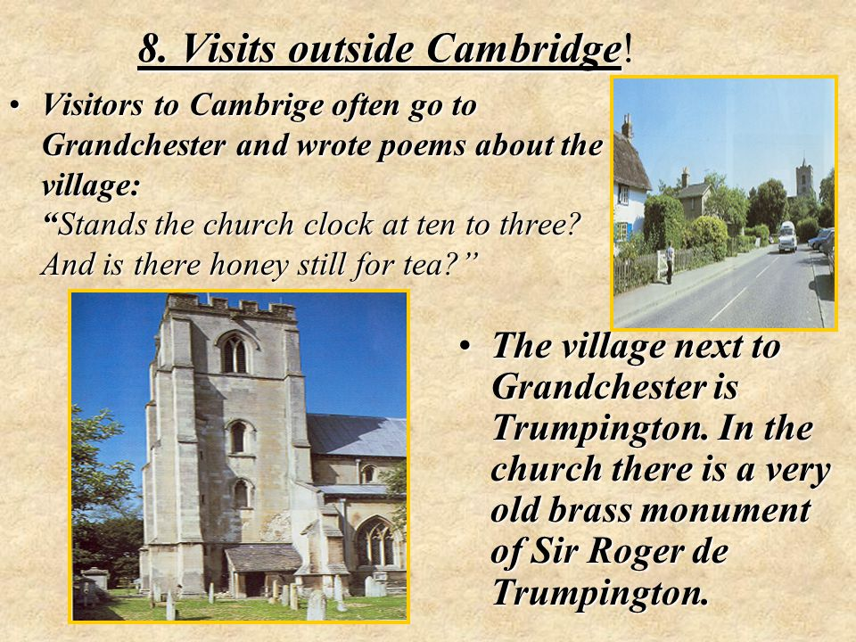 8. Visits outside Cambridge 8. Visits outside Cambridge! Visitors to Cambrige often go to Grandchester and wrote poems about the village:Stands the ch