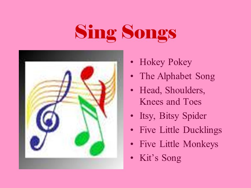 Sing Songs Hokey Pokey The Alphabet Song Head, Shoulders, Knees and Toes Itsy, Bitsy Spider Five Little Ducklings Five Little Monkeys Kits Song