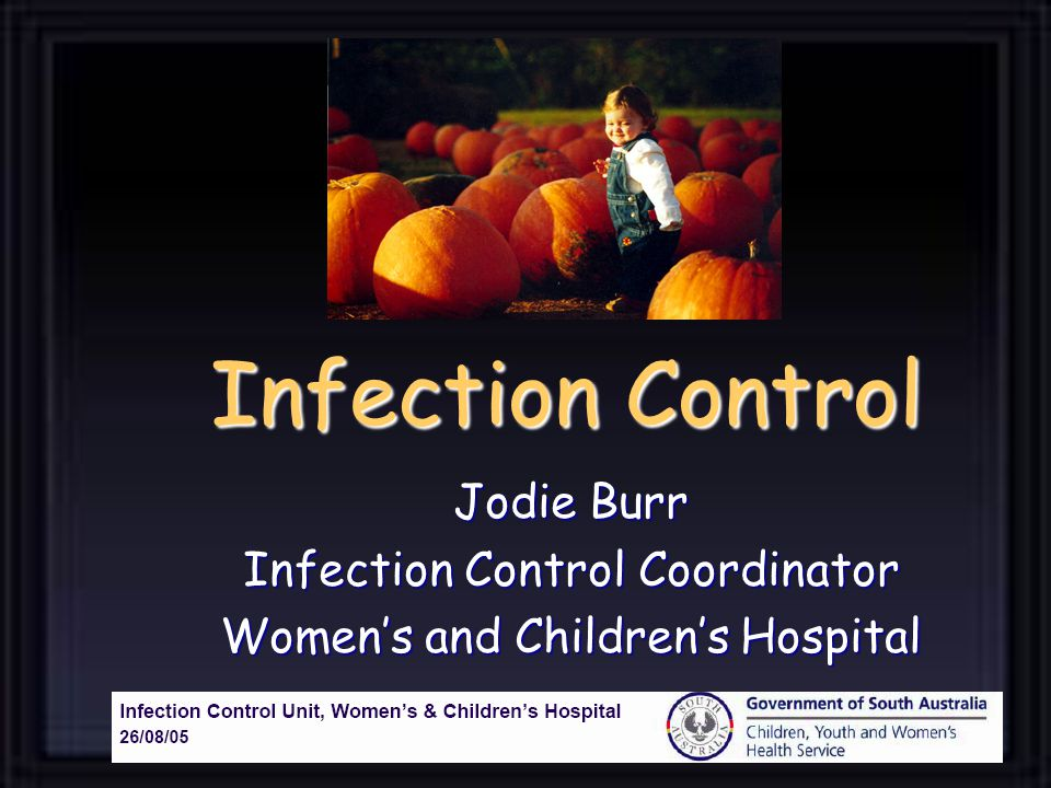 Infection Control Jodie Burr Infection Control Coordinator Womens and Childrens Hospital