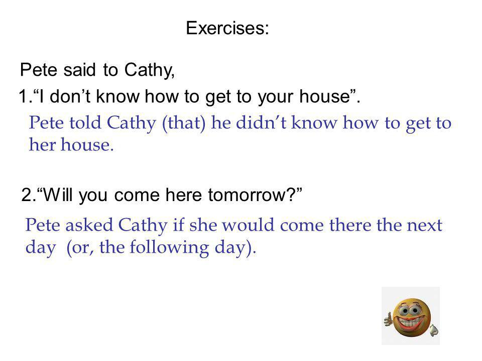 Exercises: 1.I dont know how to get to your house.