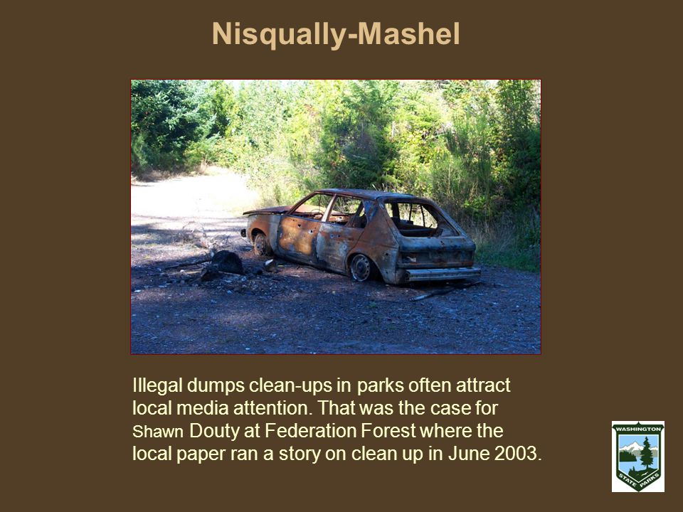Nisqually-Mashel Illegal dumps clean-ups in parks often attract local media attention.
