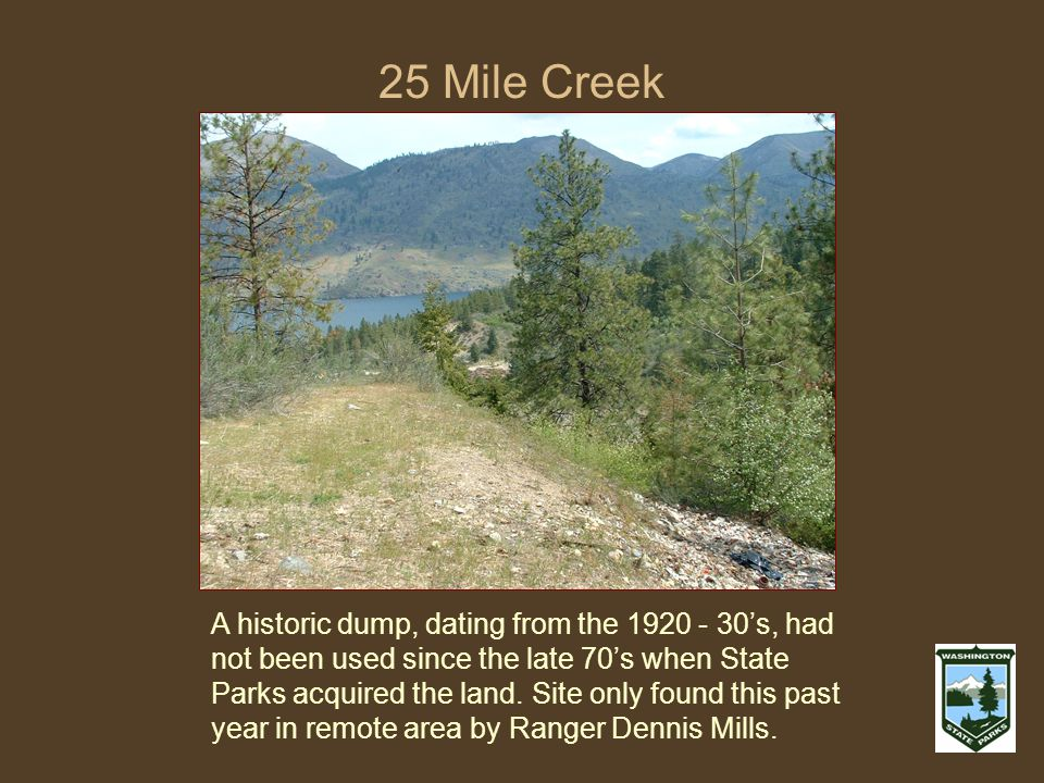 25 Mile Creek A historic dump, dating from the s, had not been used since the late 70s when State Parks acquired the land.