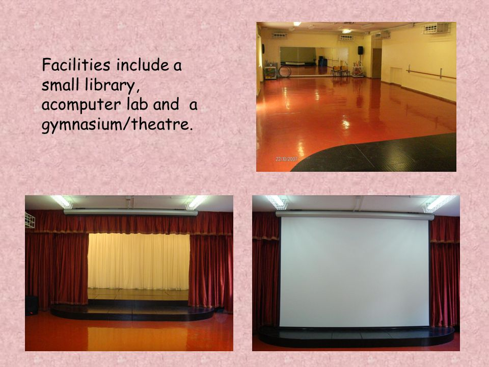 Facilities include a small library, acomputer lab and a gymnasium/theatre.