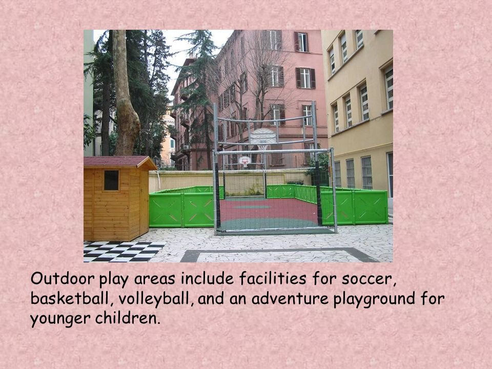 Outdoor play areas include facilities for soccer, basketball, volleyball, and an adventure playground for younger children.