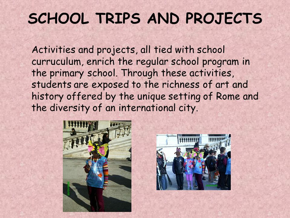 Activities and projects, all tied with school curruculum, enrich the regular school program in the primary school.