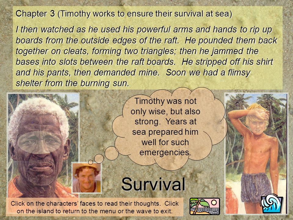Chapter 3 (Timothy works to ensure their survival at sea) I then watched as he used his powerful arms and hands to rip up boards from the outside edge