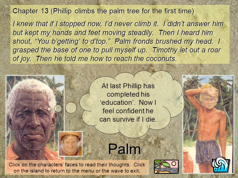 Palm At last Phillip has completed his education. Now I feel confident he can survive if I die. Click on the characters faces to read their thoughts.