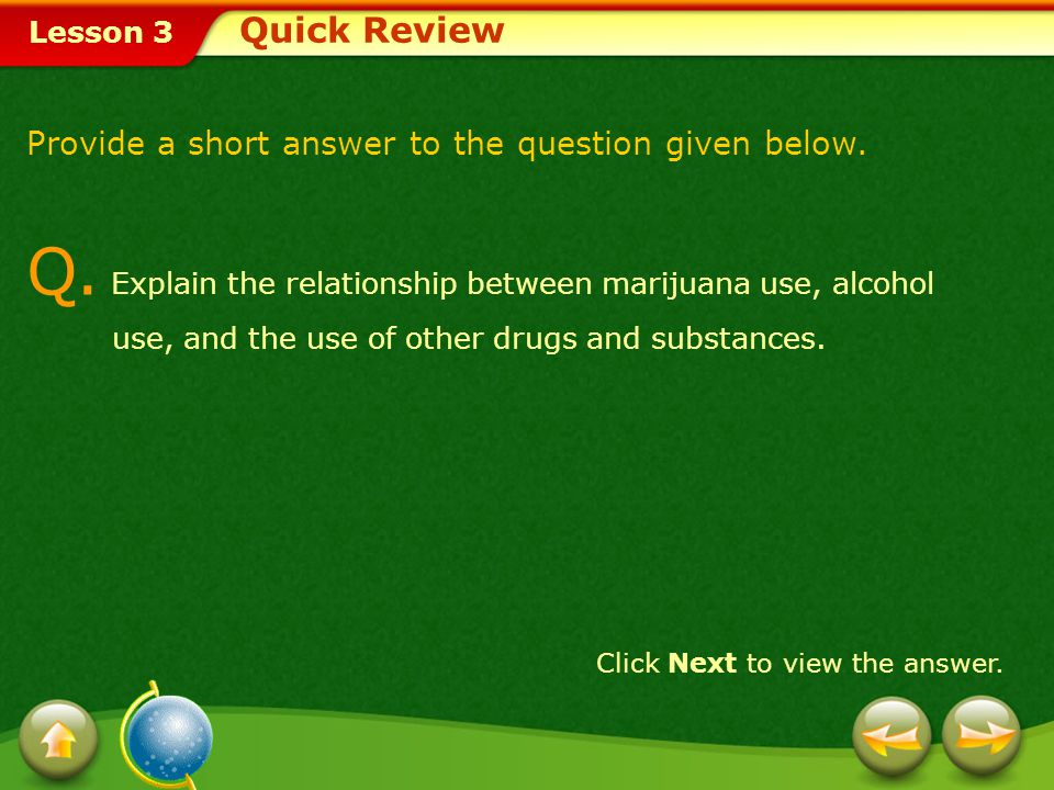 Lesson 3 A.Marijuana interferes with depth perception, impairs judgment, and slows reflexes.