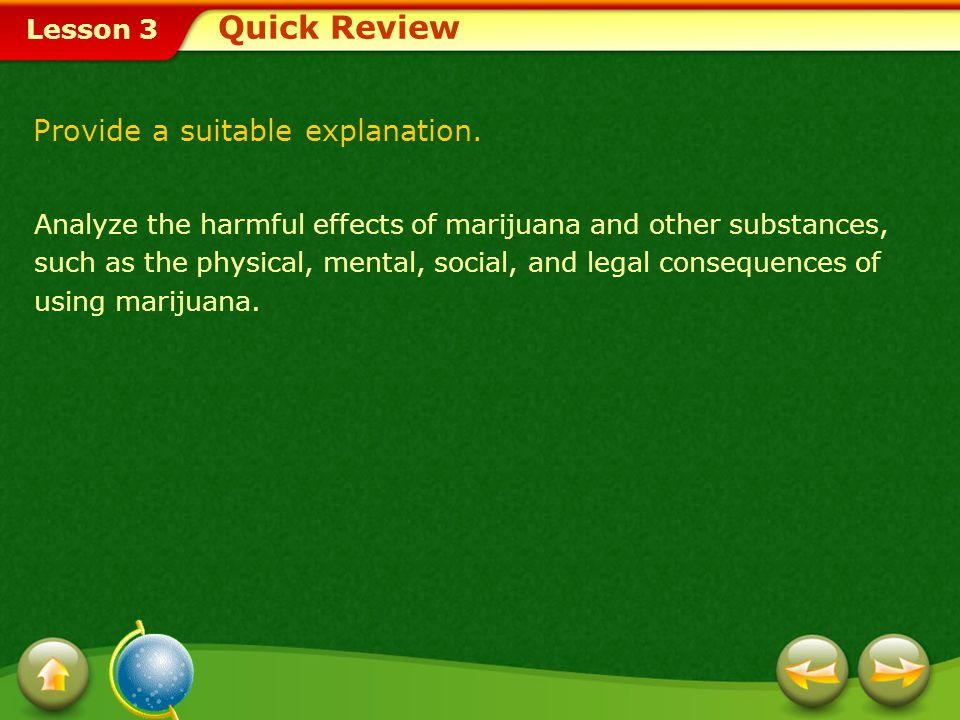 Lesson 3 A.People often use marijuana before moving on to other, more dangerous drugs.