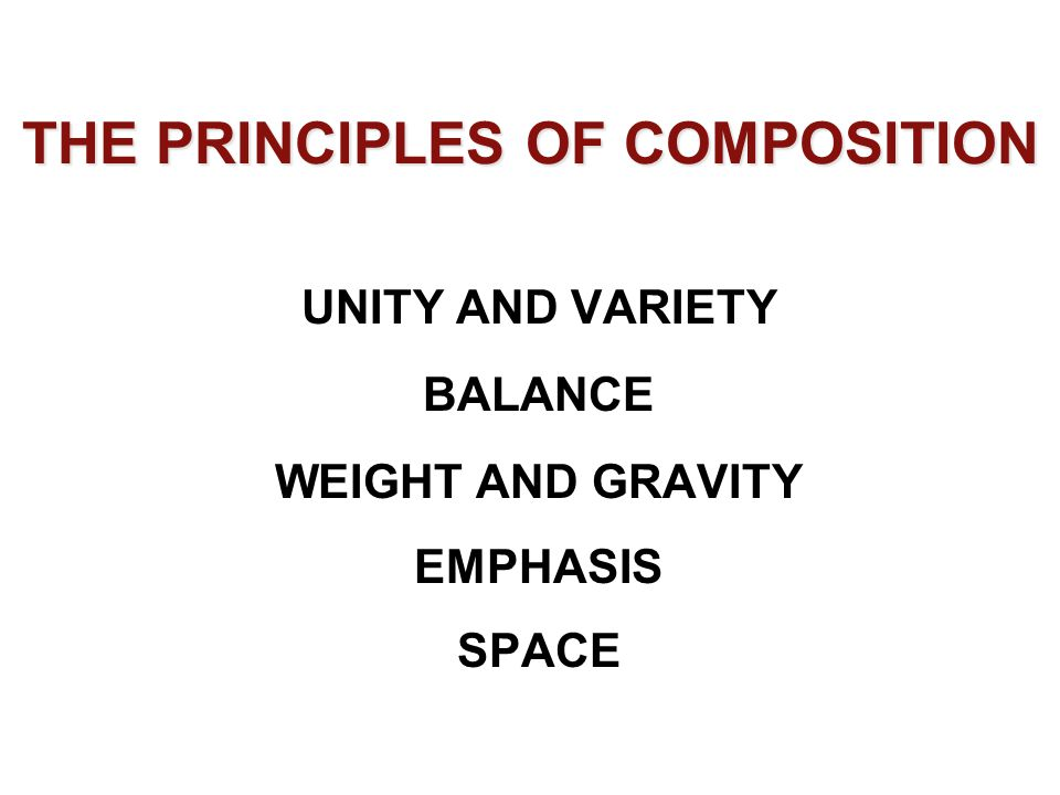 THE PRINCIPLES OF COMPOSITION UNITY AND VARIETY BALANCE WEIGHT AND GRAVITY EMPHASIS SPACE