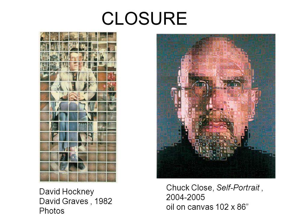 CLOSURE David Hockney David Graves, 1982 Photos Chuck Close, Self-Portrait, 2004-2005 oil on canvas 102 x 86