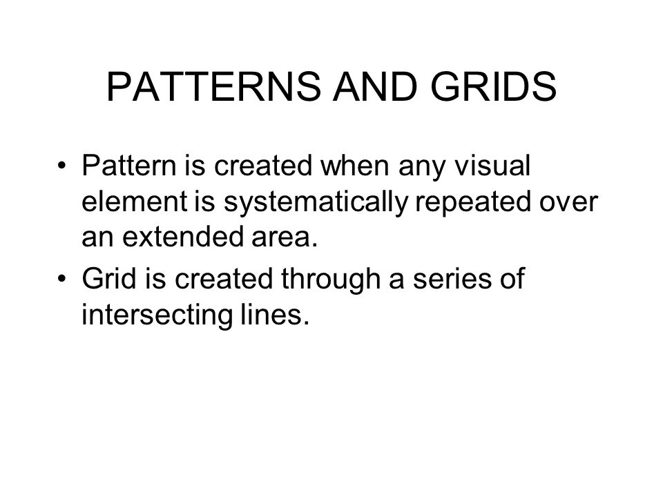 PATTERNS AND GRIDS Pattern is created when any visual element is systematically repeated over an extended area. Grid is created through a series of in