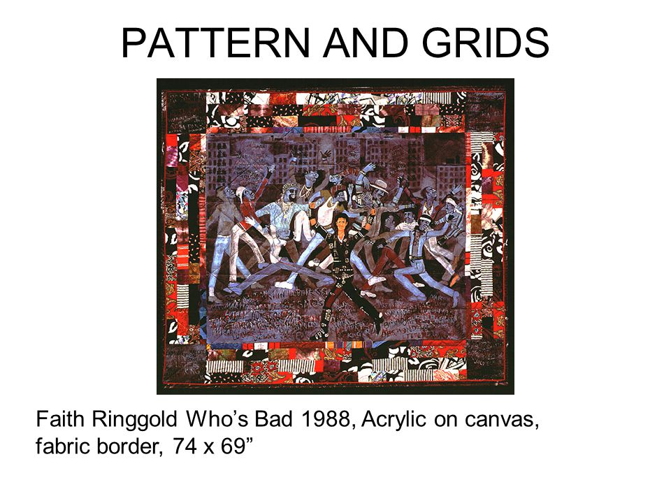PATTERN AND GRIDS Faith Ringgold Whos Bad 1988, Acrylic on canvas, fabric border, 74 x 69