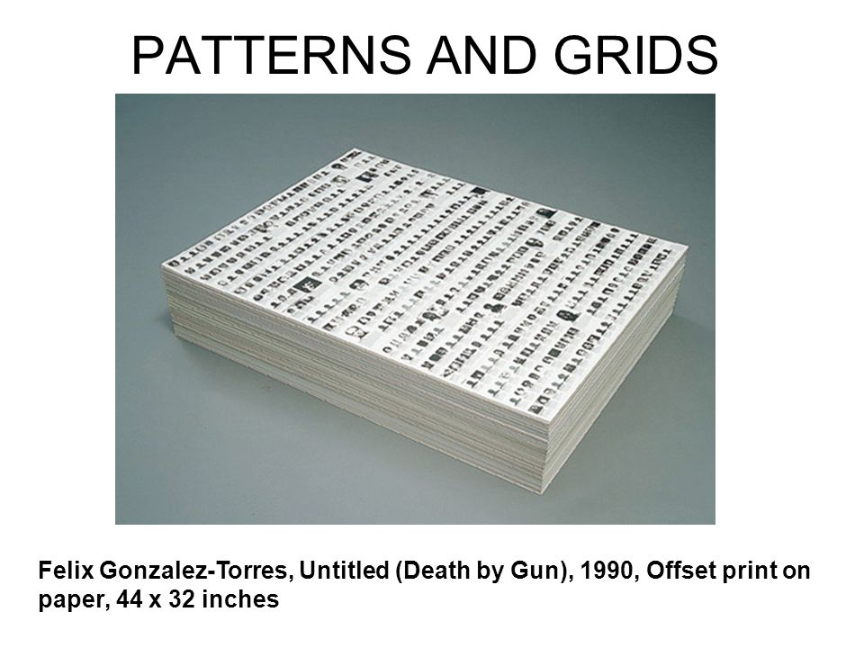 PATTERNS AND GRIDS Felix Gonzalez-Torres, Untitled (Death by Gun), 1990, Offset print on paper, 44 x 32 inches
