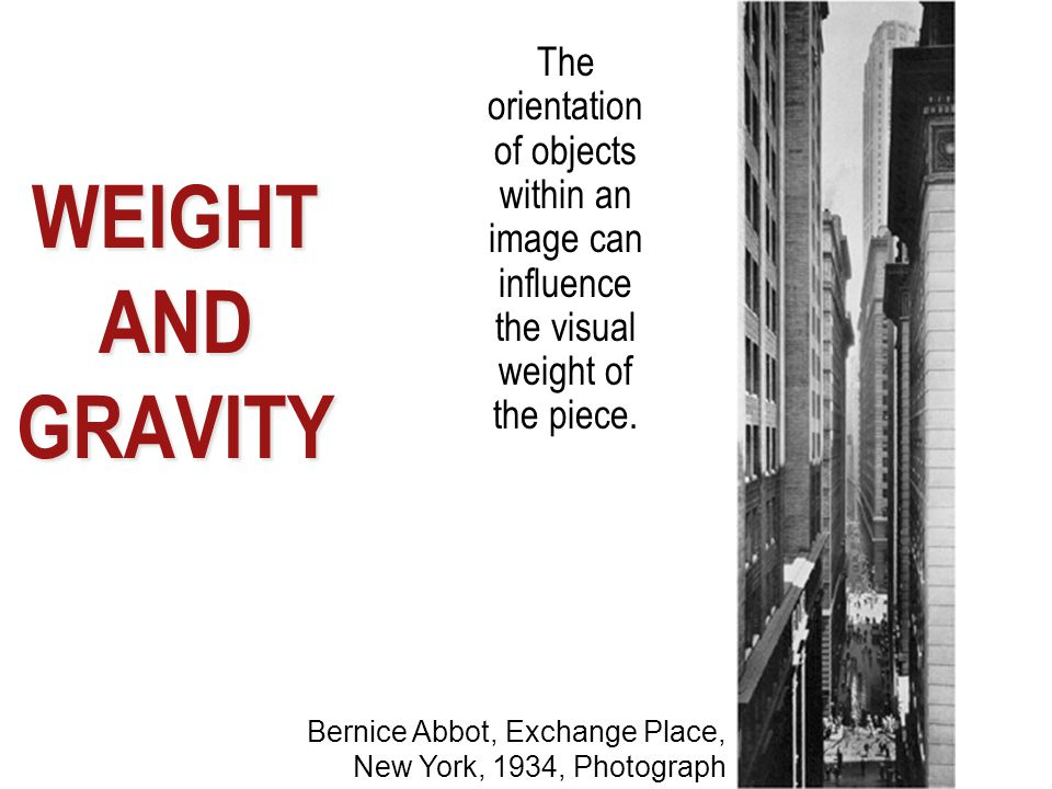 WEIGHT AND GRAVITY Bernice Abbot, Exchange Place, New York, 1934, Photograph The orientation of objects within an image can influence the visual weigh
