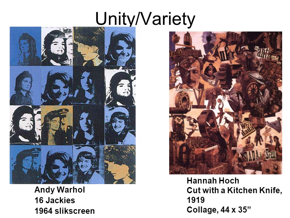 Unity/Variety Andy Warhol 16 Jackies 1964 slikscreen Hannah Hoch Cut with a Kitchen Knife, 1919 Collage, 44 x 35