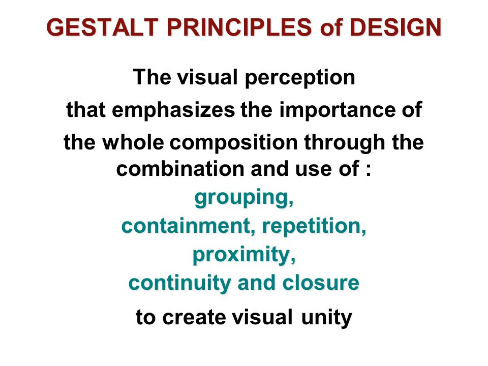 GESTALT Gestalt Psychology emphasizes the importance of unity, connection and completion.