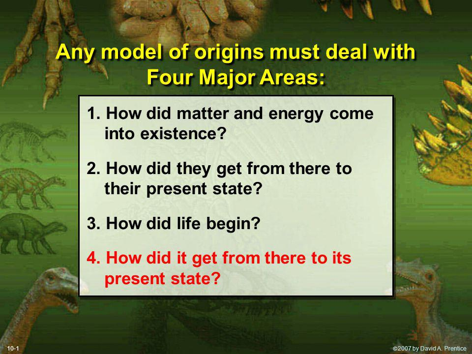 Any model of origins must deal with Four Major Areas: 1.
