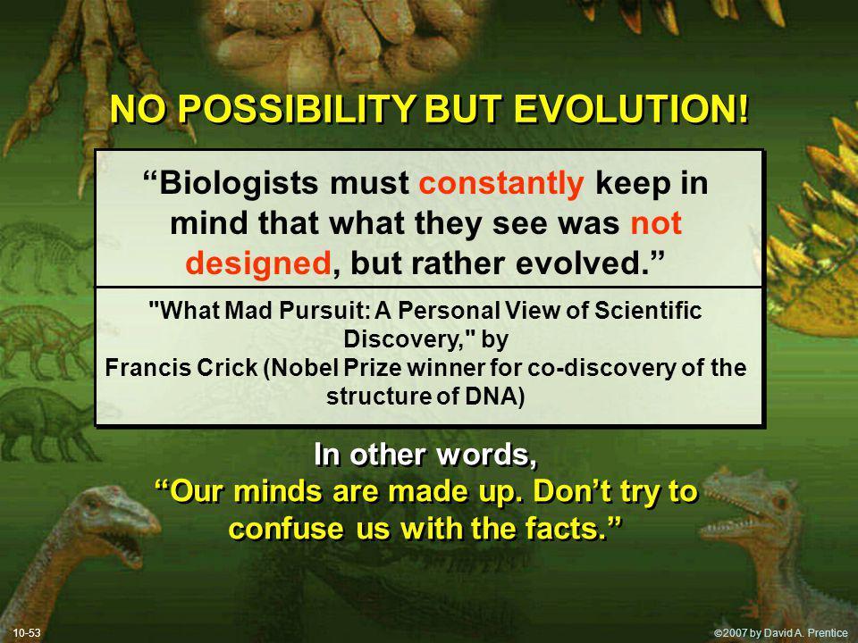 2007 by David A. Prentice NO POSSIBILITY BUT EVOLUTION.