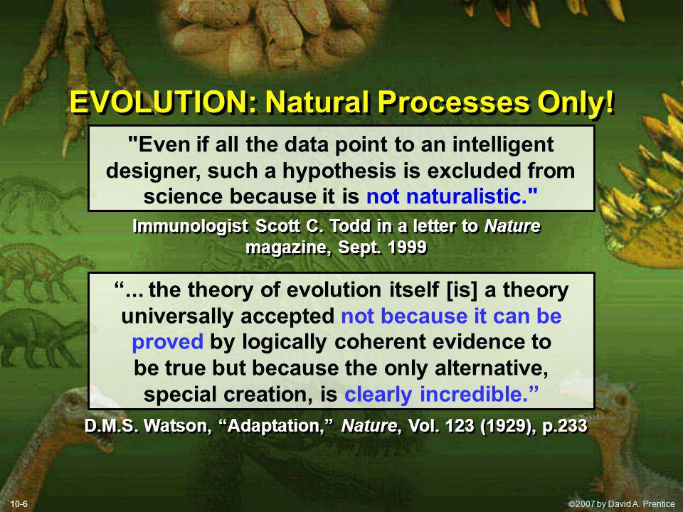 2007 by David A. Prentice EVOLUTION: Natural Processes Only.