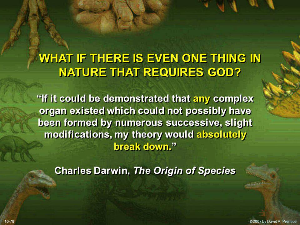 2007 by David A. Prentice WHAT IF THERE IS EVEN ONE THING IN NATURE THAT REQUIRES GOD.