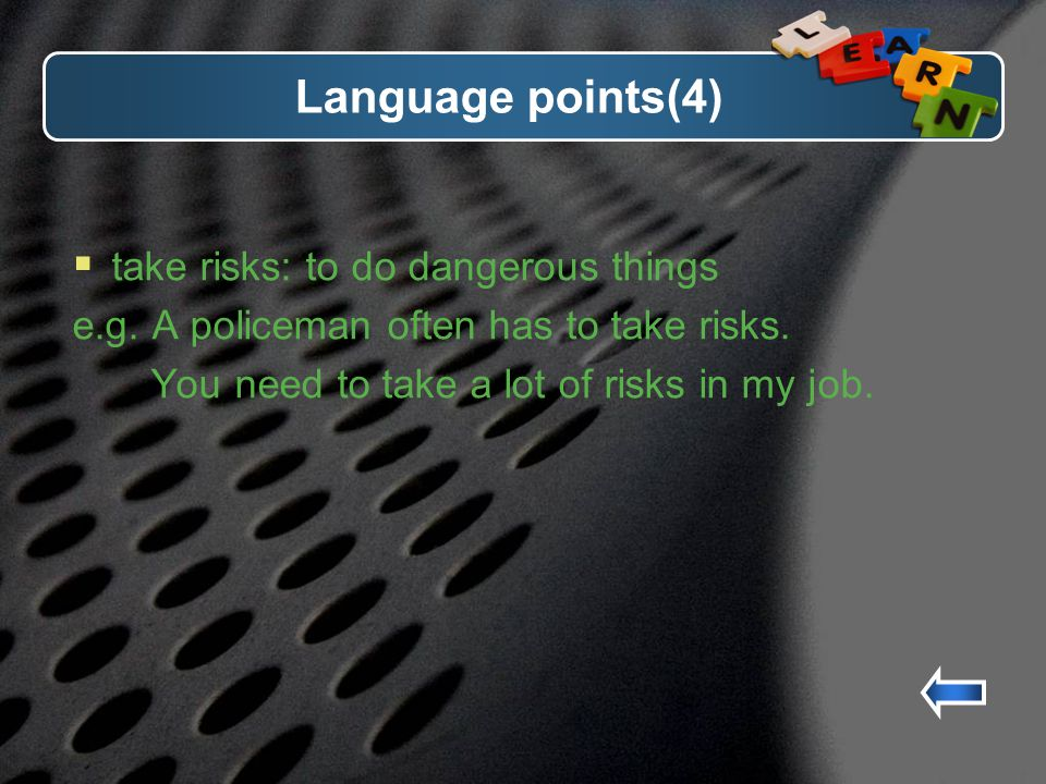 Language points(4) take risks: to do dangerous things e.g.