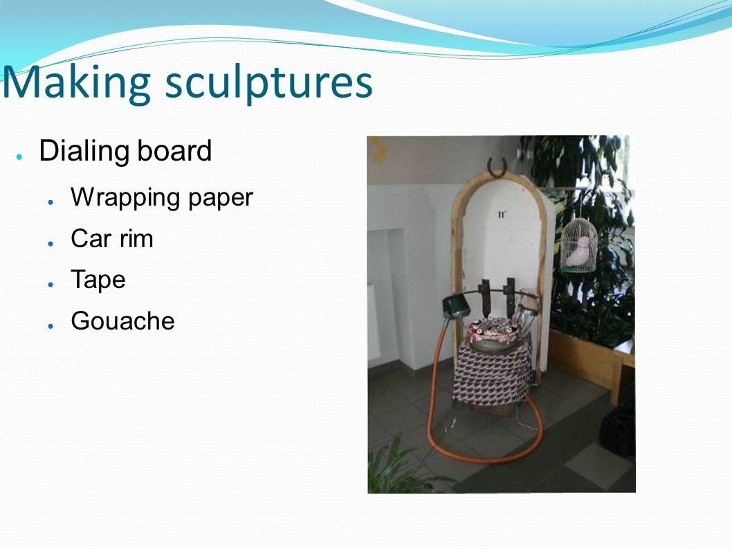 Making sculptures Dialing board Wrapping paper Car rim Tape Gouache