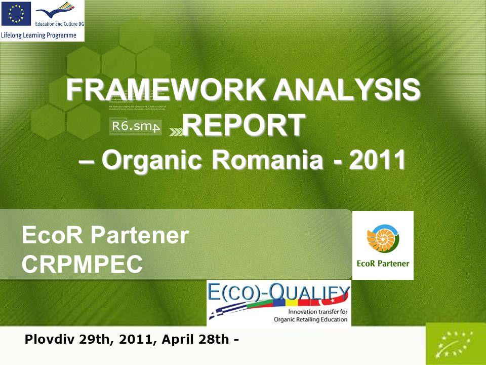 FRAMEWORK ANALYSIS REPORT – Organic Romania - 2011 EcoR Partener CRPMPEC Plovdiv 29th, 2011, April 28th -