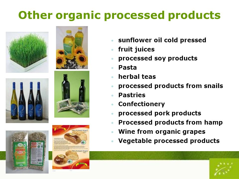 Other organic processed products 16 sunflower oil cold pressed fruit juices processed soy products Pasta herbal teas processed products from snails Pastries Confectionery processed pork products Processed products from hamp Wine from organic grapes Vegetable processed products