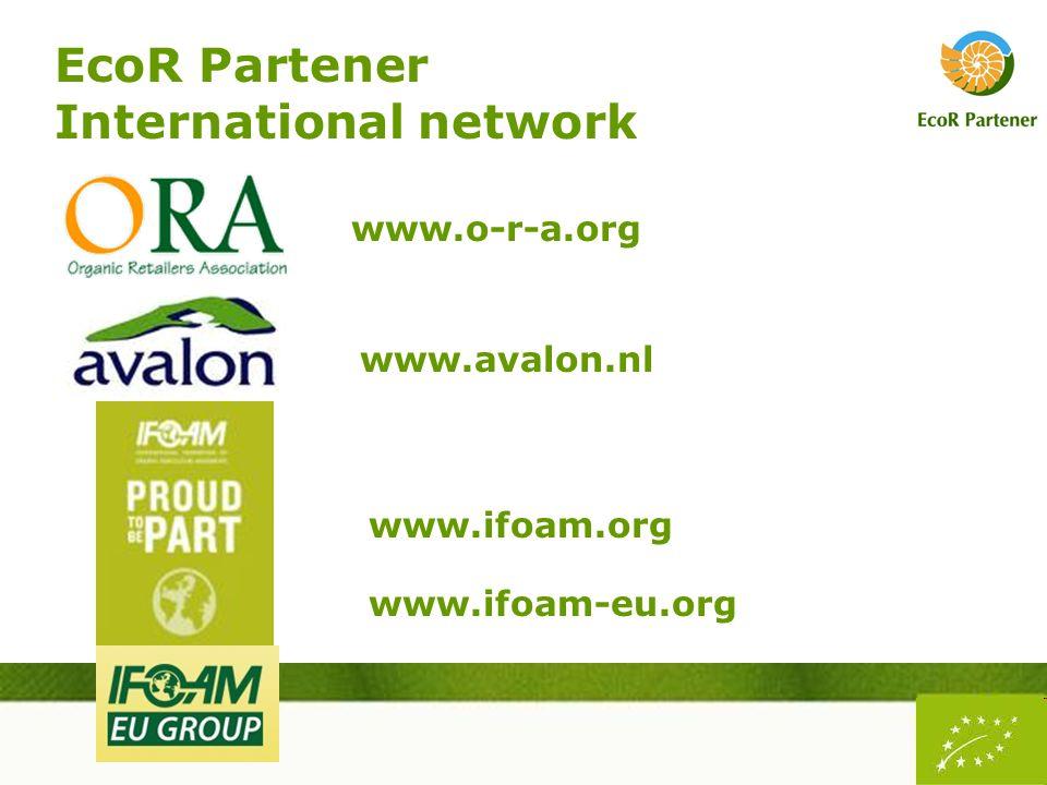EcoR Partener International network www.o-r-a.org www.avalon.nl www.ifoam.org www.ifoam-eu.org