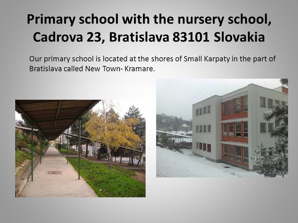 Our primary school is located at the shores of Small Karpaty in the part of Bratislava called New Town- Kramare. Primary school with the nursery schoo