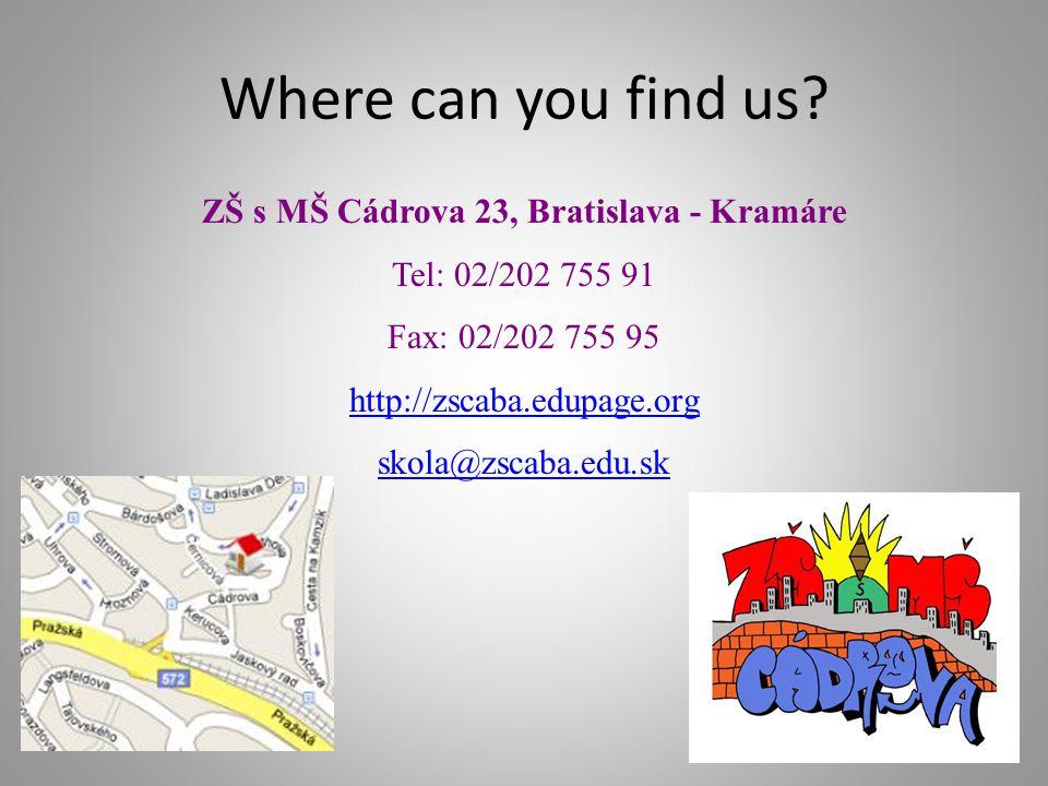 Where can you find us? ZŠ s MŠ Cádrova 23, Bratislava - Kramáre Tel: 02/202 755 91 Fax: 02/202 755 95 http://zscaba.edupage.org skola@zscaba.edu.sk