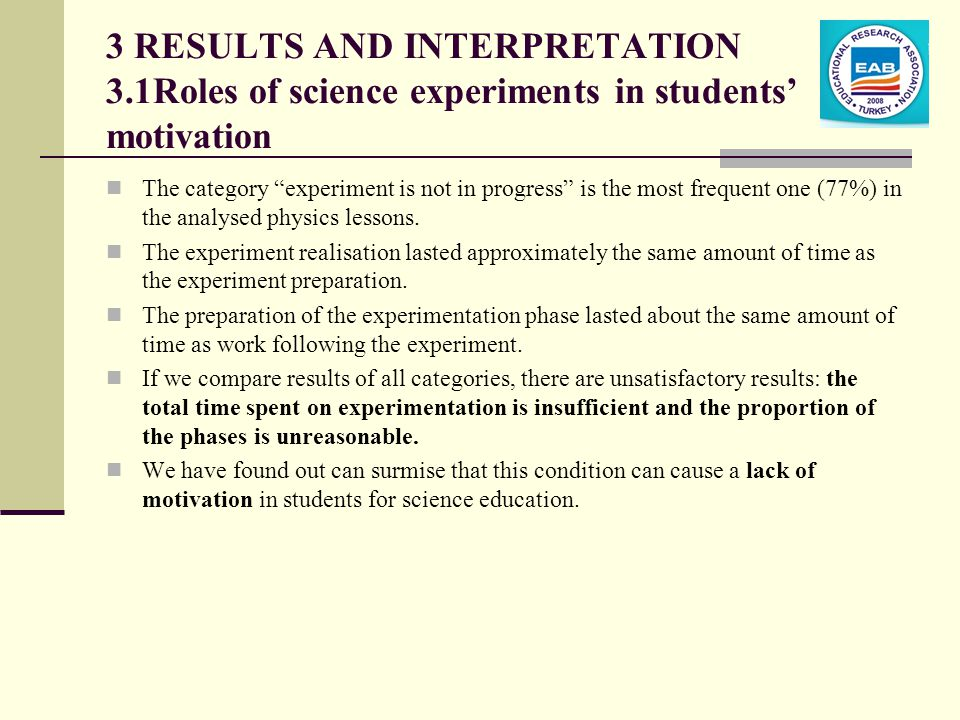 3 RESULTS AND INTERPRETATION 3.1Roles of science experiments in students motivation The category experiment is not in progress is the most frequent one (77%) in the analysed physics lessons.