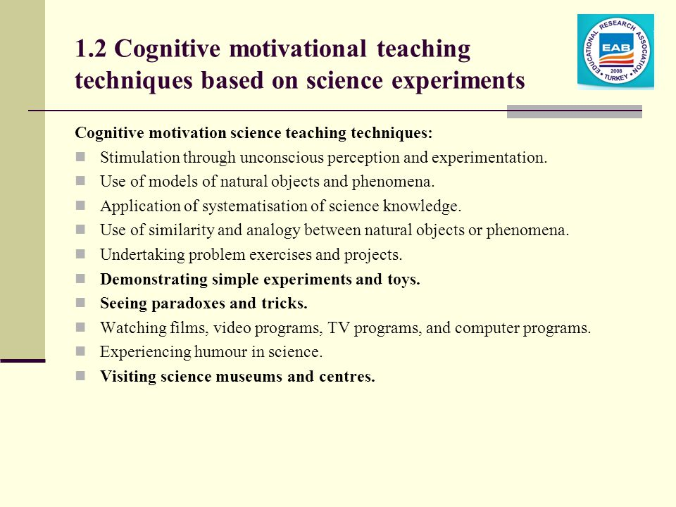 1.2 Cognitive motivational teaching techniques based on science experiments Cognitive motivation science teaching techniques: Stimulation through unconscious perception and experimentation.