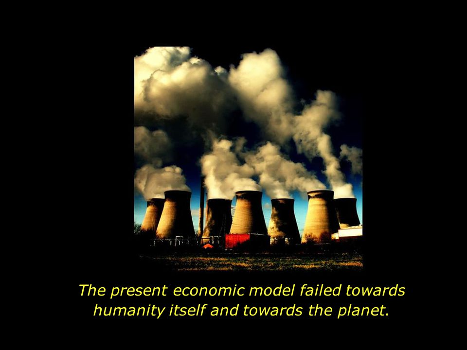 The desire for economic growth, together with compulsive consumerism, resulted in an unprecedented destruction of Nature.