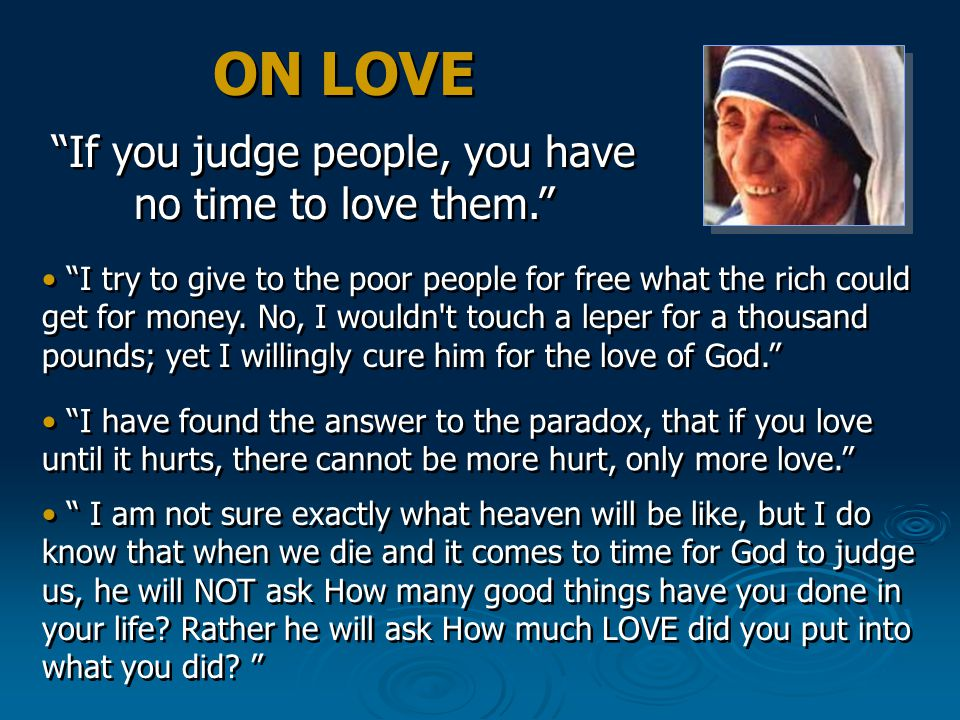 ON LOVE ON LOVE If you judge people, you have no time to love them.