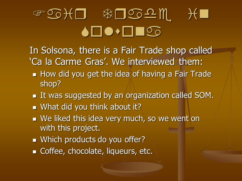 Fair Trade in Solsona In Solsona, there is a Fair Trade shop called Ca la Carme Gras.