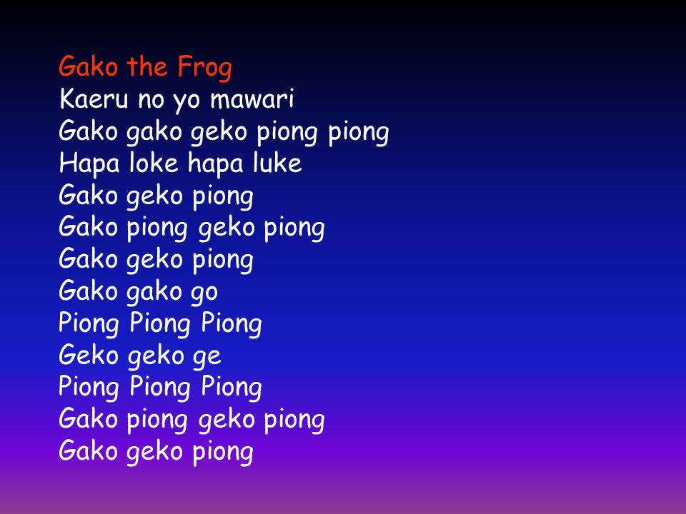 Gako the Frog Kaeru no yo mawari Gako gako geko piong piong Hapa loke hapa luke Gako geko piong Gako piong geko piong Gako geko piong Gako gako go Pio
