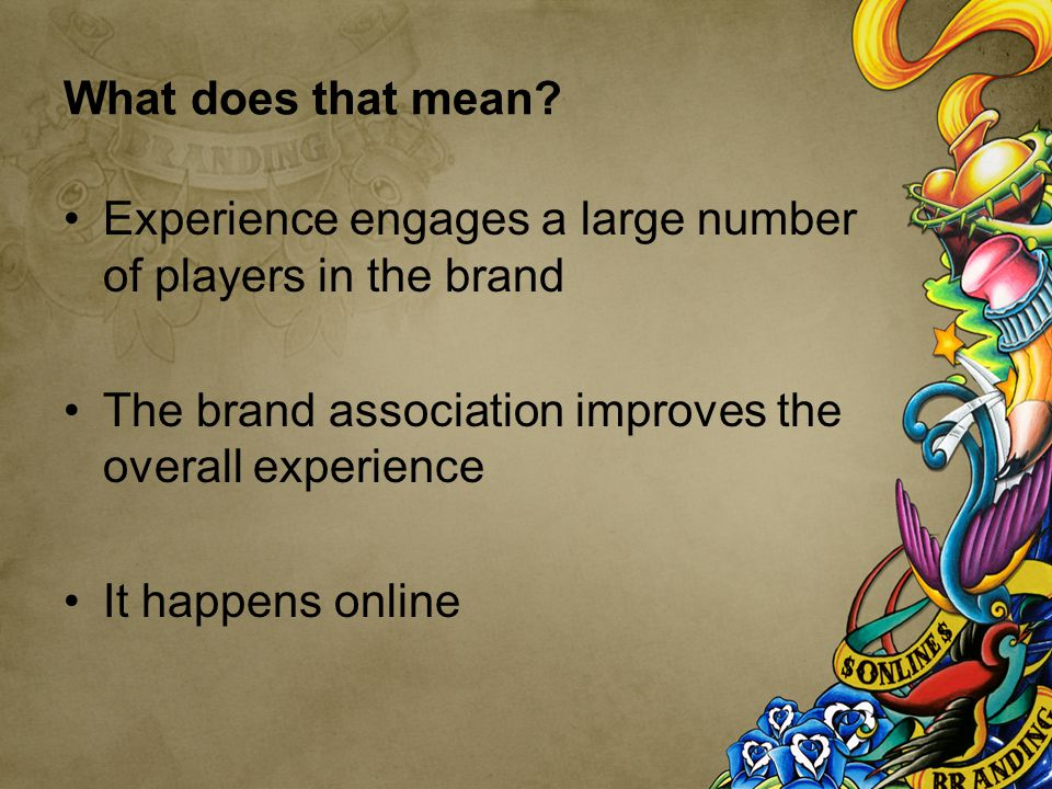 Everything is a MMOB Has a brand Need to preserve and promote that brand for success
